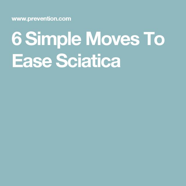 6 Simple Moves To Ease Sciatica