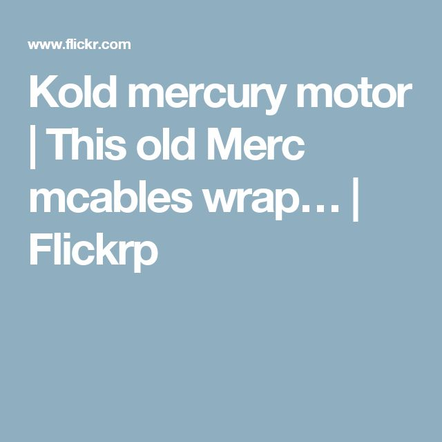 Kold mercury motor | This old Merc mcables wrap… | Flickrp