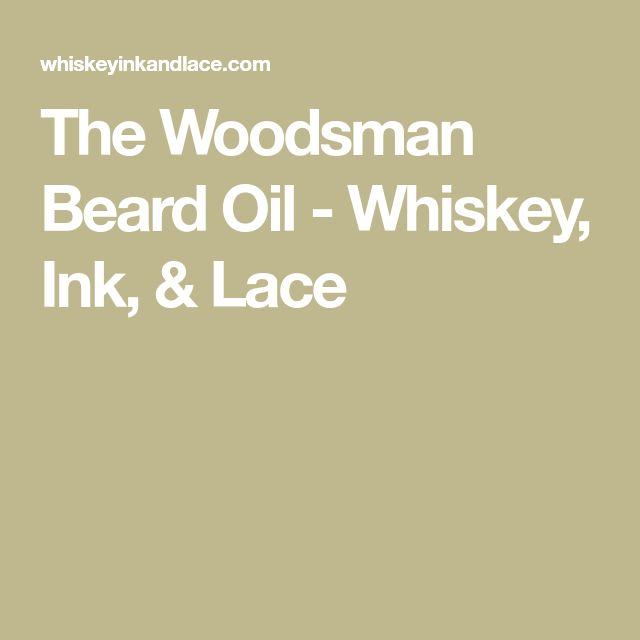 The Woodsman Beard Oil - Whiskey, Ink, & Lace