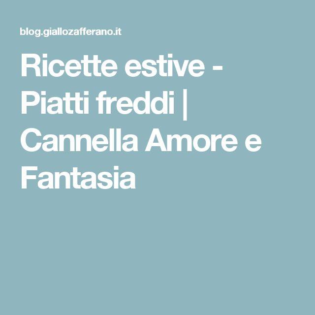 Ricette estive - Piatti freddi | Cannella Amore e Fantasia