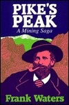"""49. Pikes Peak --- Waters, Frank. Pike's Peak: A Family Saga (1971). """"Two miles above tidewater in its amphitheater of innumerable hills, Cripple Creek blinked through the snow-flecked dusk of a late December storm."""""""