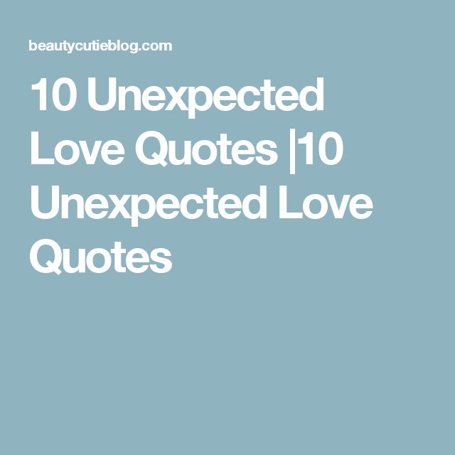 When Things Happen Unexpectedly Quotes: 25+ Best Unexpected Love Quotes Ideas On Pinterest