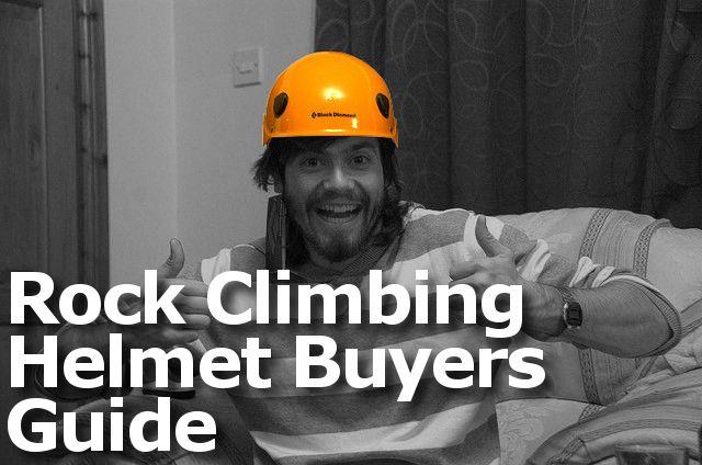 Rock Climbing Helmet Buyers Guide