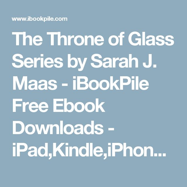 The Throne of Glass Series by Sarah J. Maas - iBookPile Free Ebook Downloads - iPad,Kindle,iPhone,Android,Symbian,.EPub,iBook,.PDF,.Mobi