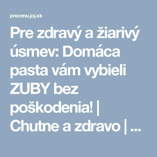Pre zdravý a žiarivý úsmev: Domáca pasta vám vybieli ZUBY bez poškodenia! | Chutne a zdravo | Preženu.sk
