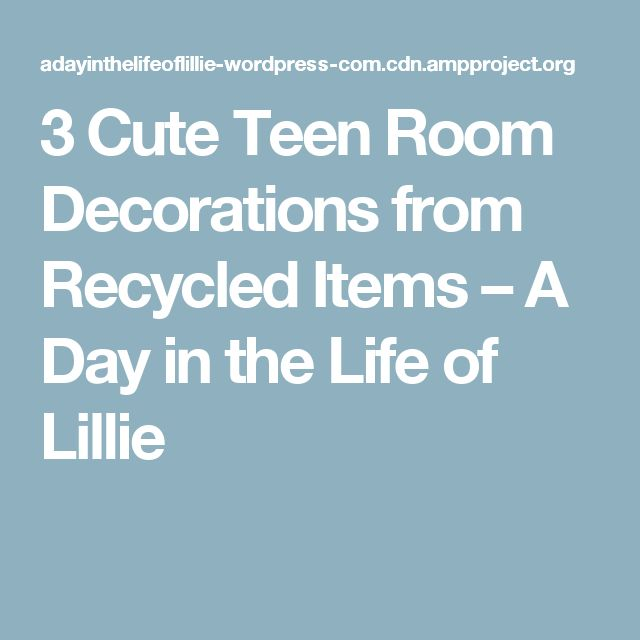 3 Cute Teen Room Decorations from Recycled Items – A Day in the Life of Lillie