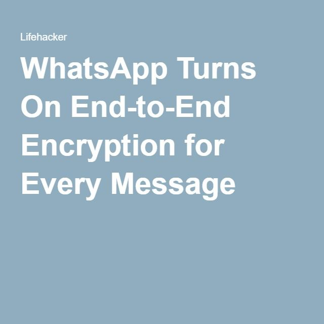 WhatsApp Turns On End-to-End Encryption for Every Message. I haven't gone to this site to check it out so word to the wise - proceed with caution.