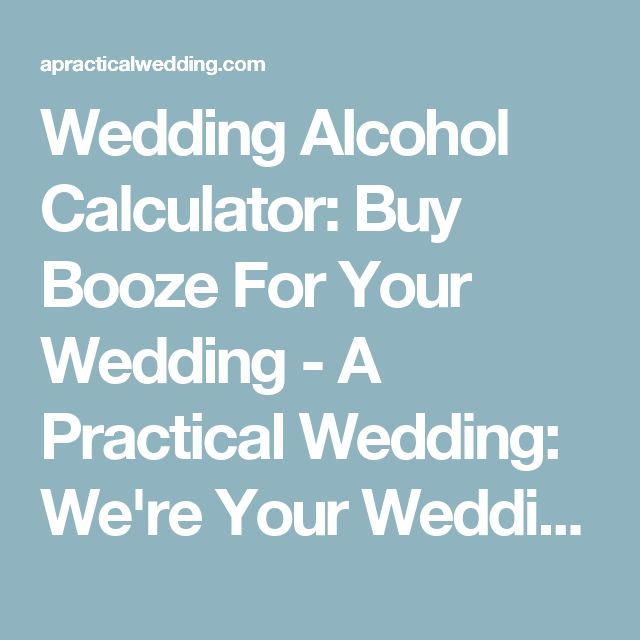 Wedding Alcohol Calculator: Buy Booze For Your Wedding - A Practical Wedding: We're Your Wedding Planner. Wedding Ideas for Brides, Bridesmaids, Grooms, and More A Practical Wedding: We're Your Wedding Planner. Wedding Ideas for Brides, Bridesmaids, Grooms, and More
