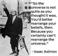 """Citação de Isaac Asimov: """"Portanto o universo não é exactamente como vocês pensavam que era. Seria melhor então, que reestruturassem as vossas crenças. Porque com certeza que não podem, reestruturar o universo."""