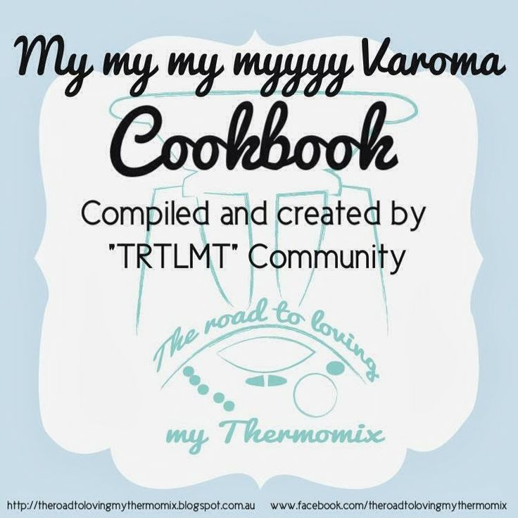 The road to loving my Thermomix: My My My Myyyy Varoma Cookbook