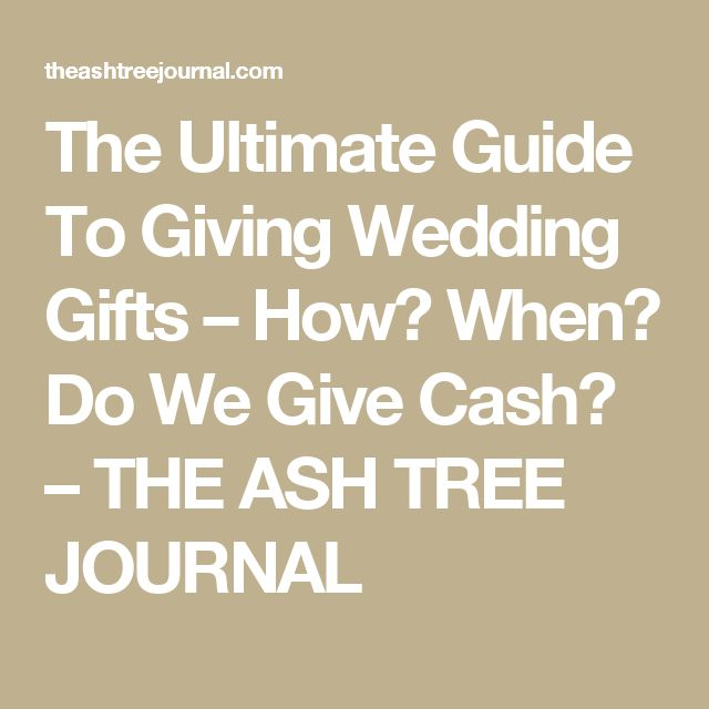 The Ultimate Guide To Giving Wedding Gifts – How? When? Do We Give Cash? – THE ASH TREE JOURNAL