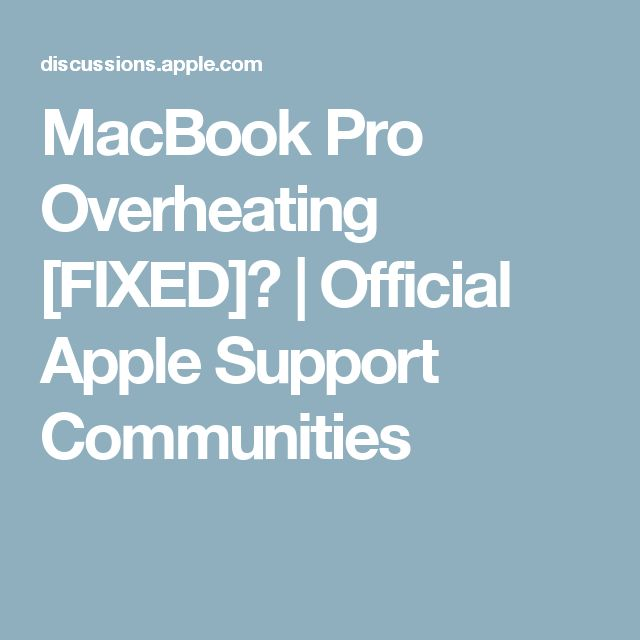 MacBook Pro Overheating [FIXED]? | Official Apple Support Communities