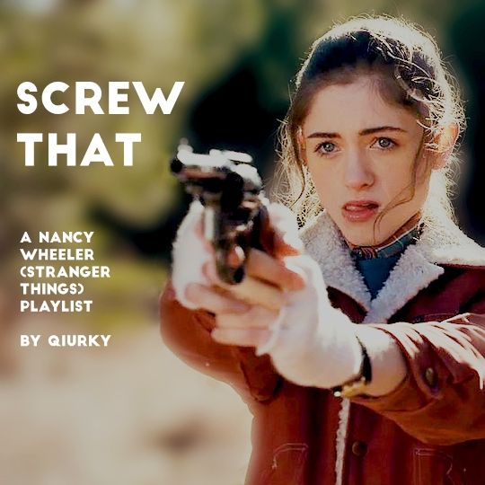 Screw That (Nancy Wheeler, Stranger Things) playlist   Download: http://www.mediafire.com/file/4vcidlb1nb3pa19/Screw_That_%28Nancy%2C_Stranger_Things%29_Fanmix.rar  Tumblr: http://qiurky.tumblr.com/post/154597422369/screw-that-a-nancy-wheeler-stranger-things