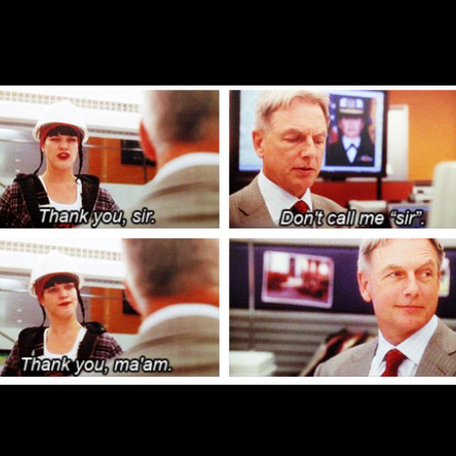 "Abby: Thank you, sir. Gibbs: Don't call me ""sir"". Abby: Thank you, ma'am. NCIS quotes"