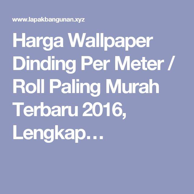 Harga Wallpaper Dinding Per Meter / Roll Paling Murah Terbaru 2016, Lengkap…