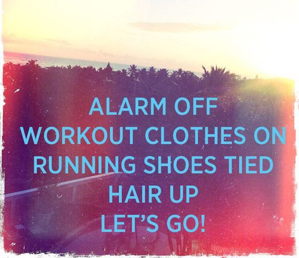 6:30a.m. Alarm off, workout clothes on, running shoes tied. Lets go! #gym #quotes