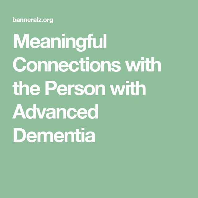 Meaningful Connections with the Person with Advanced Dementia
