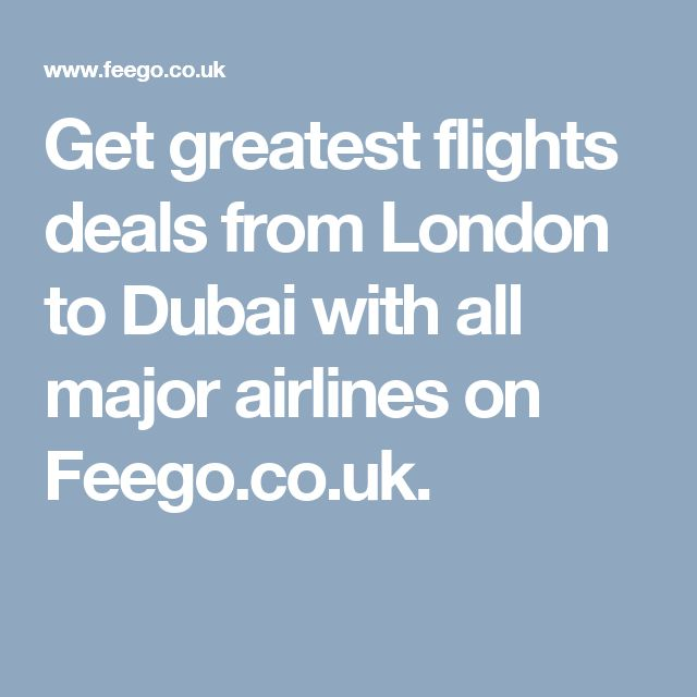 Get greatest flights deals from London to Dubai with all major airlines on Feego.co.uk.