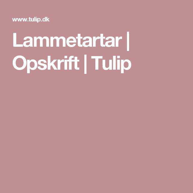 Lammetartar | Opskrift | Tulip