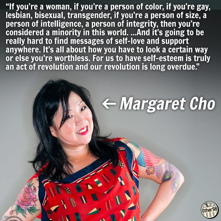 Margaret Cho... isn't perfect, for various reasons. But this quote is pretty damn good and I think her heart is ultimately in the right place, even when she does and says things that disappoint me.