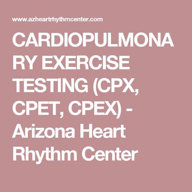 CARDIOPULMONARY EXERCISE TESTING (CPX, CPET, CPEX) - Arizona Heart Rhythm Center