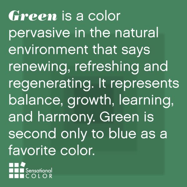 Renewing, regenerating and refreshing, green is pervasive in the natural world. Green is second only to blue as a favorite color. It is the color of balance, growth, learning and harmony.