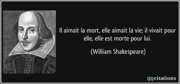 Il aimait la mort, elle aimait la vie; il vivait pour elle, elle est morte pour lui. - William Shakespeare