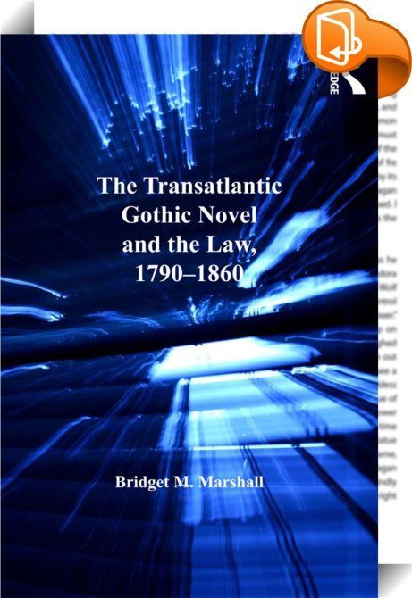 The Transatlantic Gothic Novel and the Law, 1790–1860    :  Tracing the use of legal themes in the gothic novel, Bridget M. Marshall shows these devices reflect an outpouring of anxiety about the nature of justice. On both sides of the Atlantic, novelists like William Godwin, Mary Shelley, Charles Brockden Brown, and Hannah Crafts question the foundations of the Anglo-American justice system through their portrayals of criminal and judicial procedures and their use of found documents a...