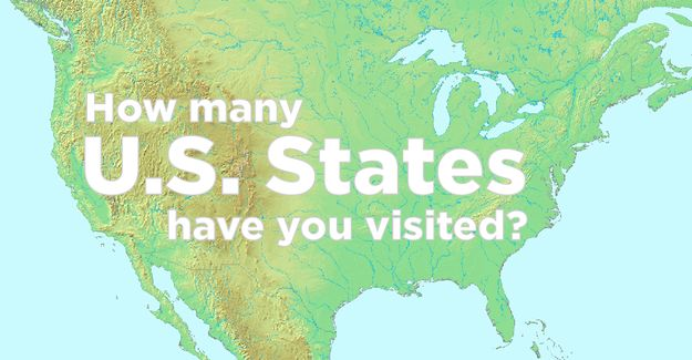 How Many U.S. States Have You Visited  You've been to 37 out of 50 U.S. states! Dang, is that you, Lewis? No? Clark then? You're a straight up PIONEER of this great country! Nothing to do now but check those last few states off the list and become King of the United States of America (I'm pretty sure that's how it works).