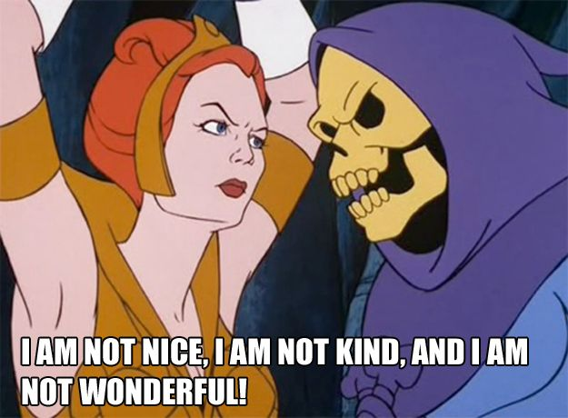Any time someone tries to give you a compliment:   The 25 Most Inspiring Skeletor Quotes For Every Occasion