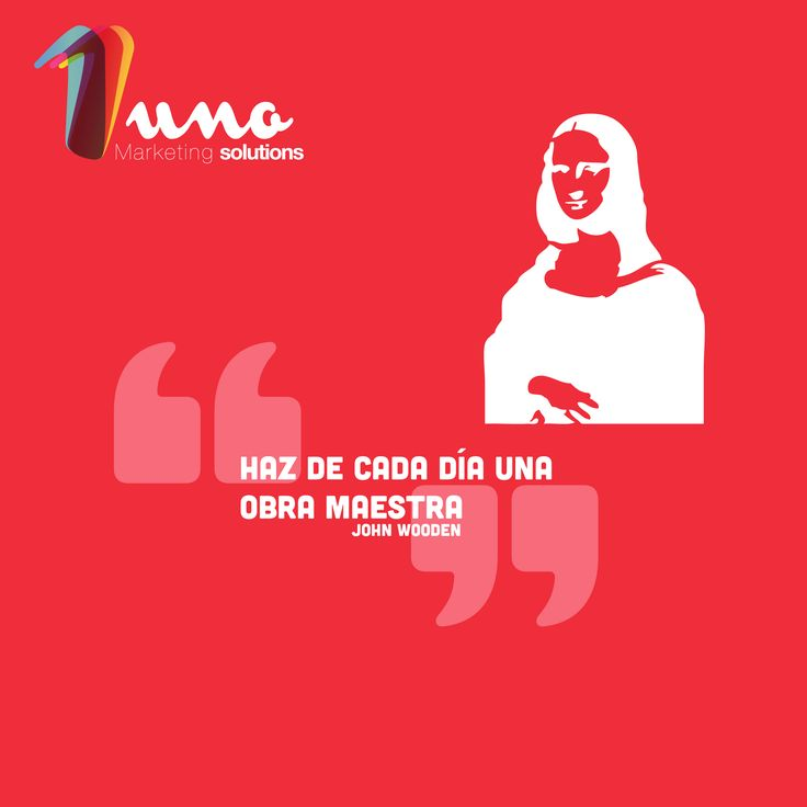 Haz de cada dia una obra maestra. ~John Wooden - 1 Agencia de Marketing #inspiracion #frases #branding #marketing #inspiration #quotes