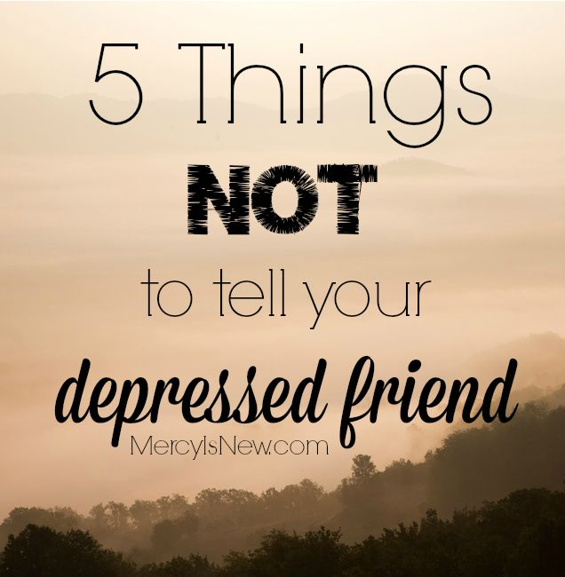 5 Things NOT To Say To Your Depressed Friend