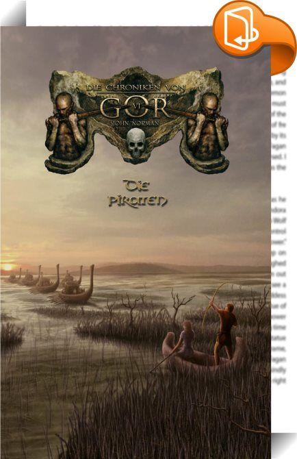 Die Chroniken von Gor 6 - Die Piraten    :  Port Kar - die Stadt der Piraten, Briganten und Männer ohne Loyalität. Die Geißel der schimmernden Thassa, wo das Recht des Stärkeren gilt und die Schwachen um ihr Leben fürchten müssen. Nach einer schmerzlichen Erfahrung im Sumpfgebiet der Rencebauern findet sich Tarl Cabot in Port Kar wieder und muss sich ein neues Leben aufbauen. Unter dem Namen Bosk steigt er schließlich zum gefürchtetsten Piratenkapitän und mächtigsten Mann der Stadt auf...
