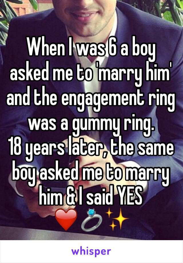 When I was 6 a boy asked me to 'marry him' and the engagement