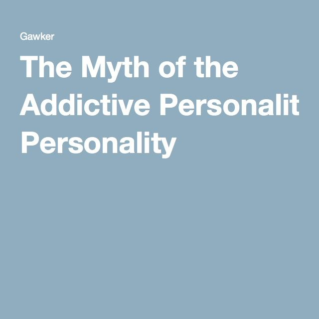 The Myth of the Addictive Personality