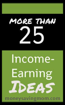 More than 25 Income-Earning Ideas!