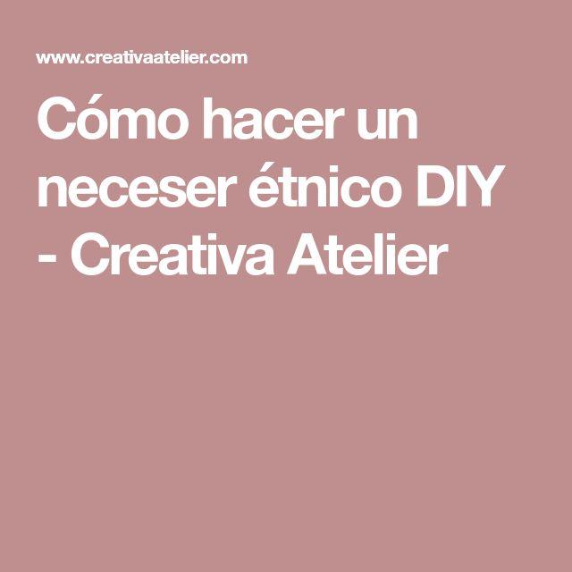 Cómo hacer un neceser étnico DIY - Creativa Atelier