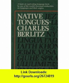 Native Tongues The Book of Language Facts (9780448123363) Charles Berlitz , ISBN-10: 0448123363  , ISBN-13: 978-0448123363 ,  , tutorials , pdf , ebook , torrent , downloads , rapidshare , filesonic , hotfile , megaupload , fileserve