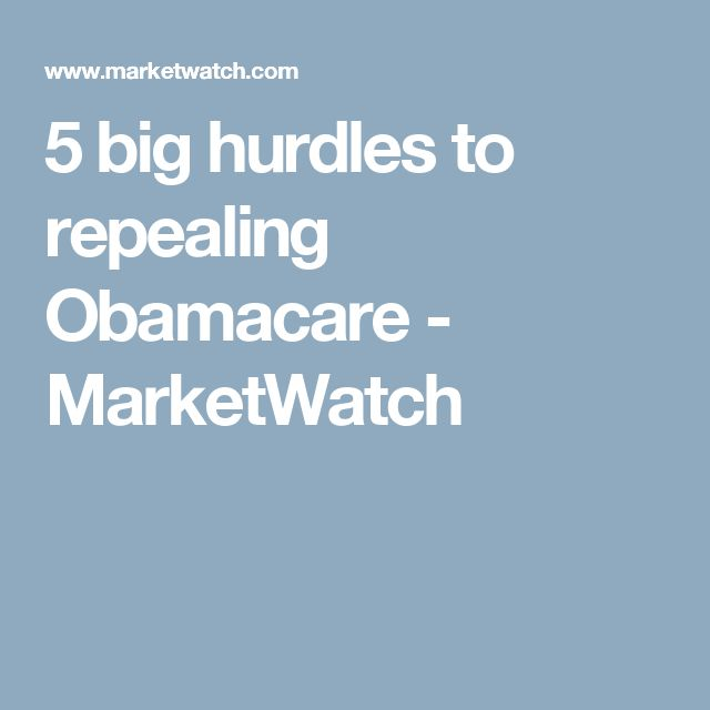 5 big hurdles to repealing Obamacare - MarketWatch