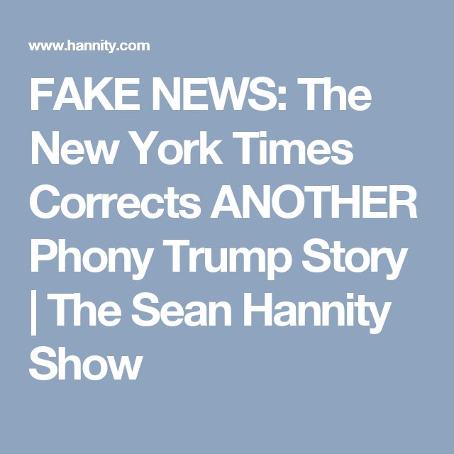 FAKE NEWS: The New York Times Corrects ANOTHER Phony Trump Story | The Sean Hannity Show