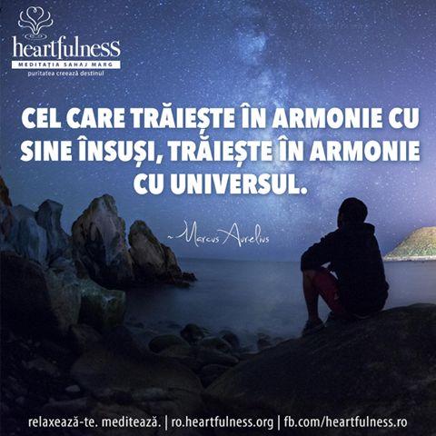 Cel care trăiește în armonie cu sine însuși, trăiește în armonie cu universul. ~ Marcus Aurelius #heartfulness   #cunoaste_cu_inima   #hfnro Heartfulness România - Google+