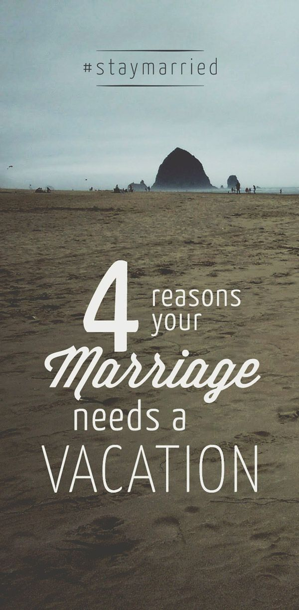 4 Reasons Your Marriage Needs A Vacation - a #staymarried blog