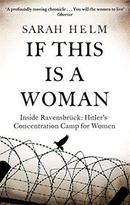 If This Is A Woman: Inside Ravensbruck: Hitler's Concentration Camp for Women: Amazon.co.uk: Sarah Helm: 9780349120034: Books