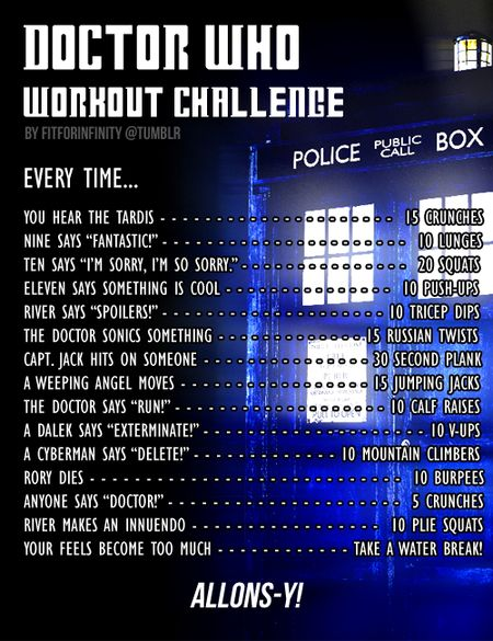 "Doctor Who Workout Challenge. This is pretty sweet. The five crunches every time someone says ""Doctor"" will get me, though. 0.o  -I've got to do this sometime, like actually."