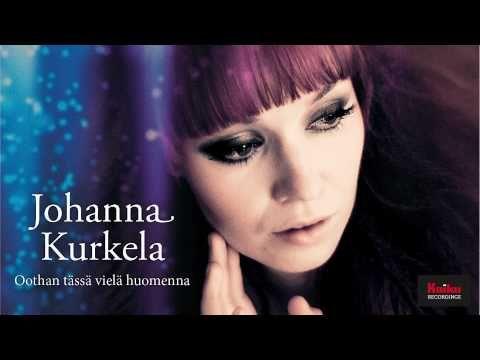 Johanna Kurkela - Oothan tässä vielä huomenna. Don´t we all need someone to be there for us?