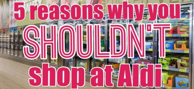 Let me try to convince you to shop at Aldi, while sharing with you 5 reasons why you SHOULDN'T shop at Aldi