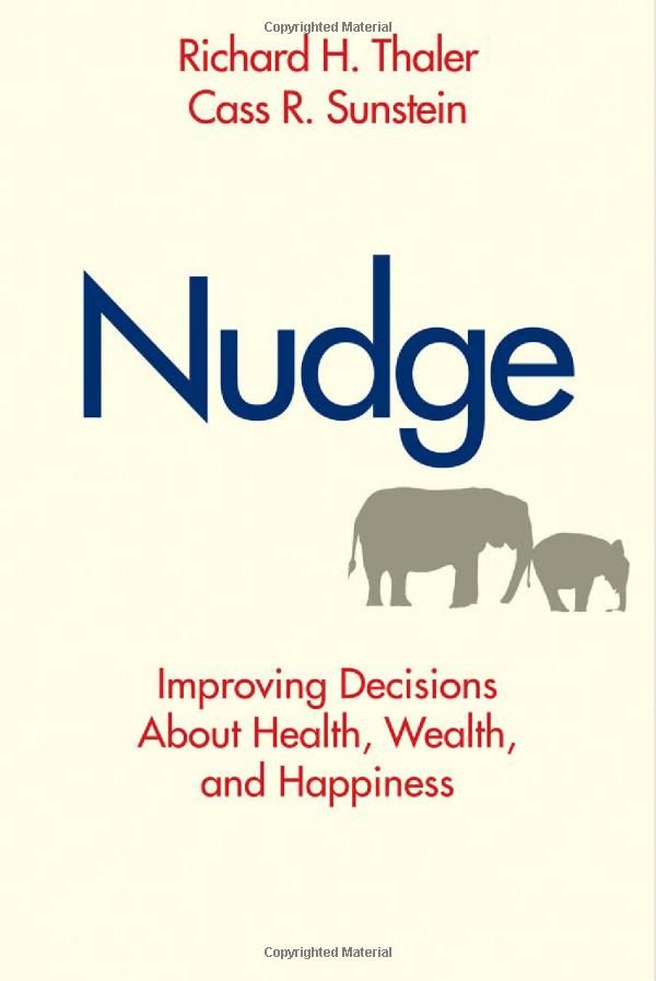 Nudge: Improving Decisions About Health, Wealth, and Happiness: Richard H. Thaler, Prof. Cass R. Sunstein