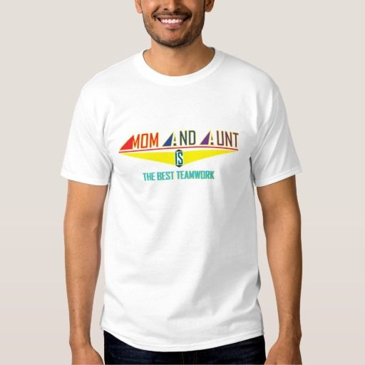 "My T - shirt on Zazzle ""Mom And Aunt Is The Best TeamWork"""