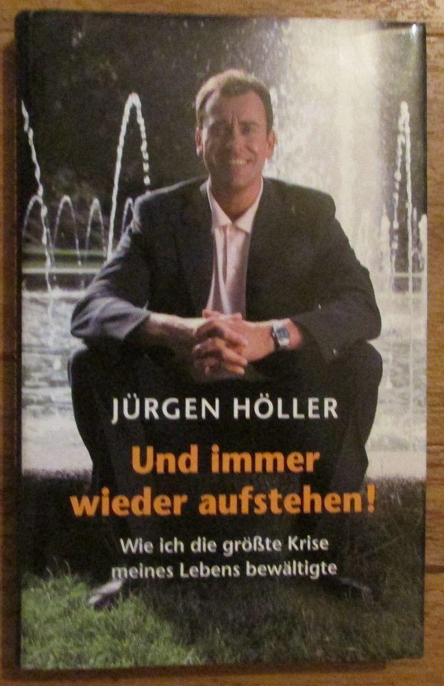 UND IMMER WIEDER AUFSTEHEN WIE ICH DIE GRÖSSTE KRISE BEWÄLTIGTE Jürgen Höller