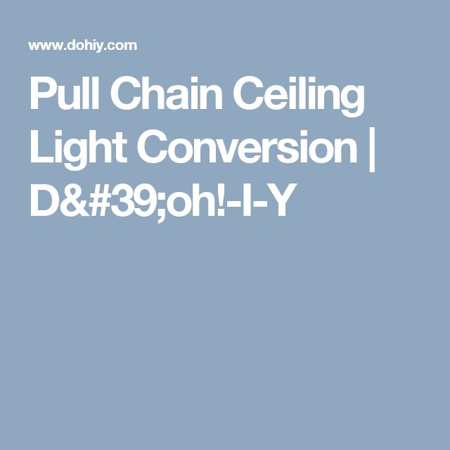 Pull Chain Ceiling Light Conversion   D'oh!-I-Y
